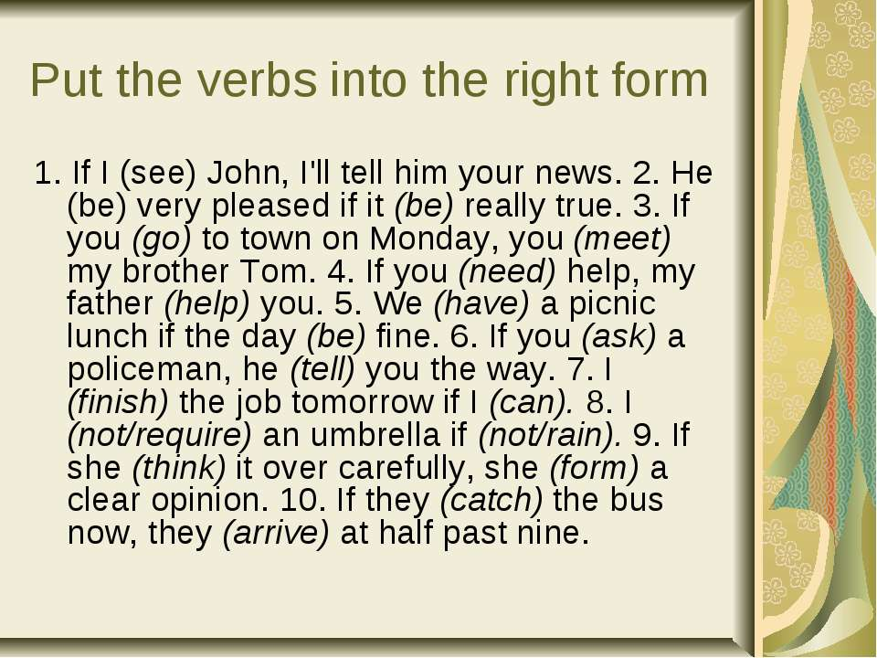Put the verbs into the right form 1. If I (see) John, I'll tell him your news...