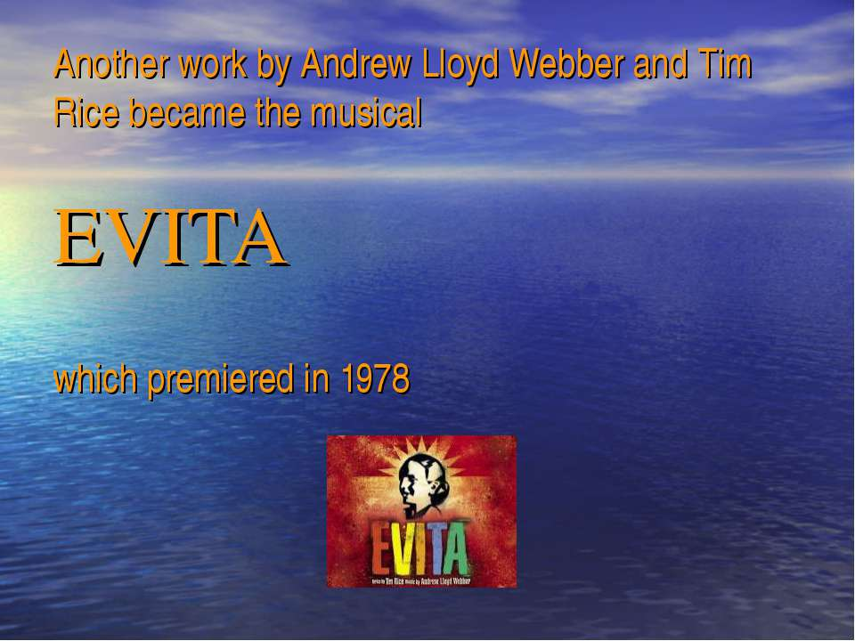 Another work by Andrew Lloyd Webber and Tim Rice became the musical EVITA whi...
