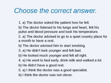 Choose the correct answer. 1. a) The doctor asked the patient how he felt. b)...