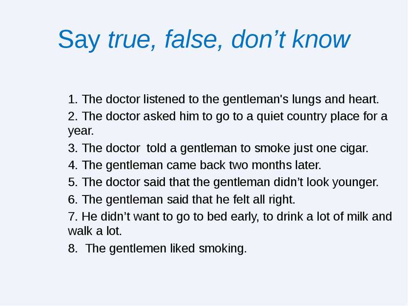 Say true, false, don't know 1. The doctor listened to the gentleman's lungs a...