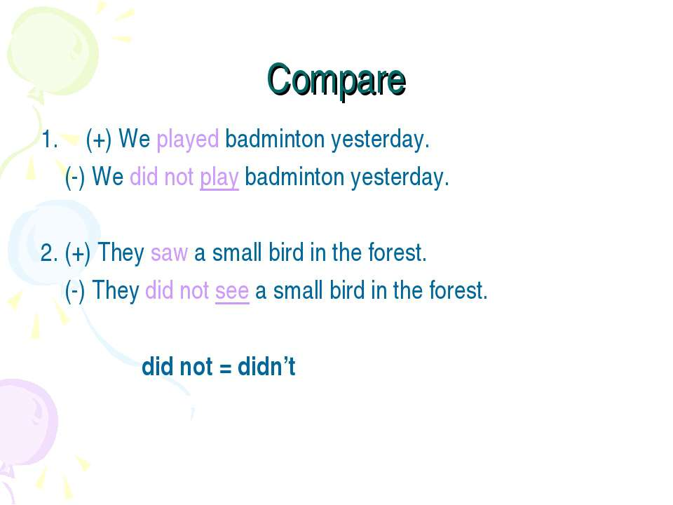 Compare (+) We played badminton yesterday. (-) We did not play badminton yest...