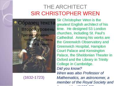 THE ARCHITECT SIR CHRISTOPHER WREN (1632-1723) Sir Christopher Wren is the gr...