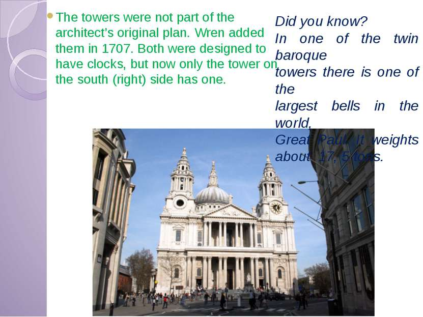 The towers were not part of the architect's original plan. Wren added them in...