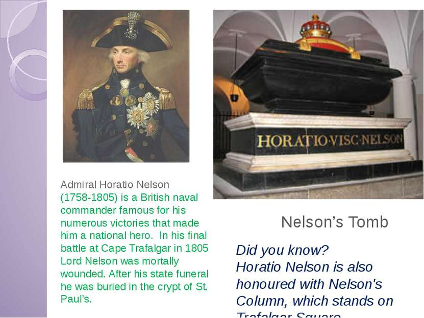 Nelson's Tomb Admiral Horatio Nelson (1758-1805) is a British naval commander...
