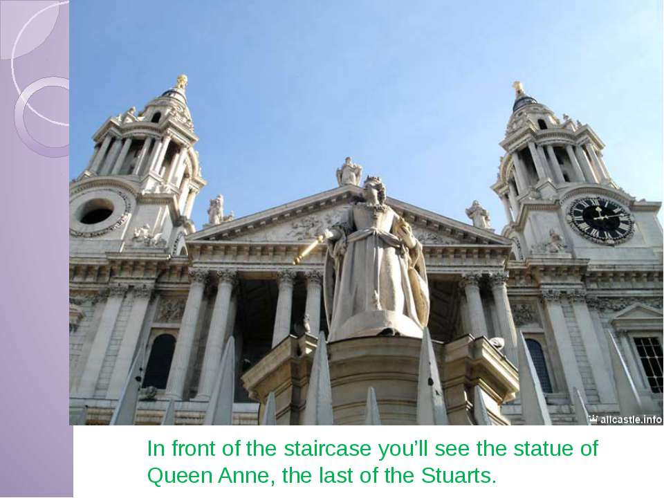In front of the staircase you'll see the statue of Queen Anne, the last of th...