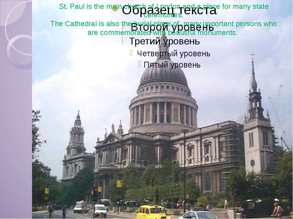 St. Paul is the main church of London and a place for many state ceremonies. ...