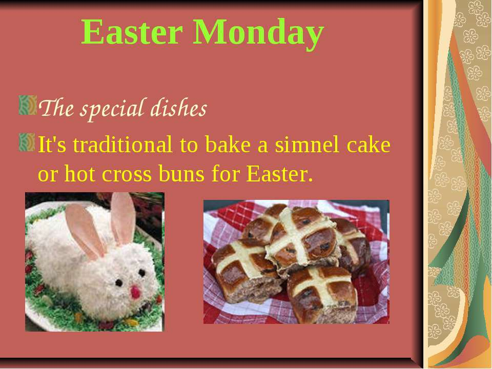 Easter Monday The special dishes It's traditional to bake a simnel cake or ho...