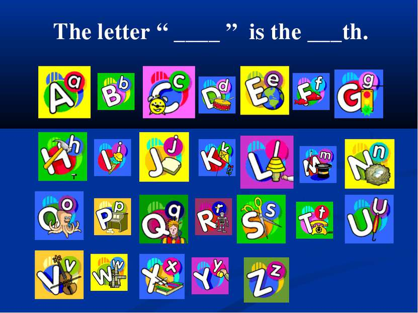 "The letter "" ____ "" is the ___th."