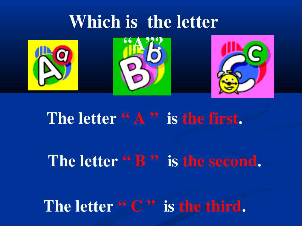 "The letter "" A "" is the first. The letter "" C "" is the third. The letter "" B ..."