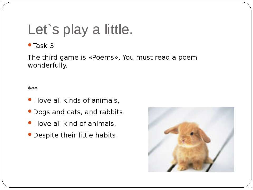 Let`s play a little. Task 3 The third game is «Poems». You must read a poem w...