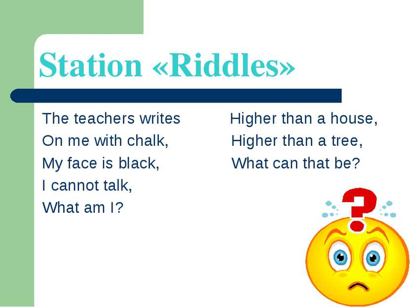 Station «Riddles» The teachers writes Higher than a house, On me with chalk, ...
