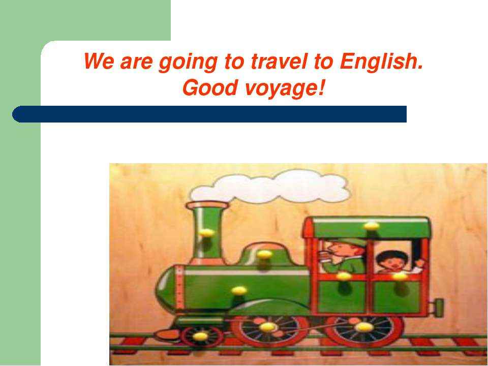 We are going to travel to English. Good voyage!