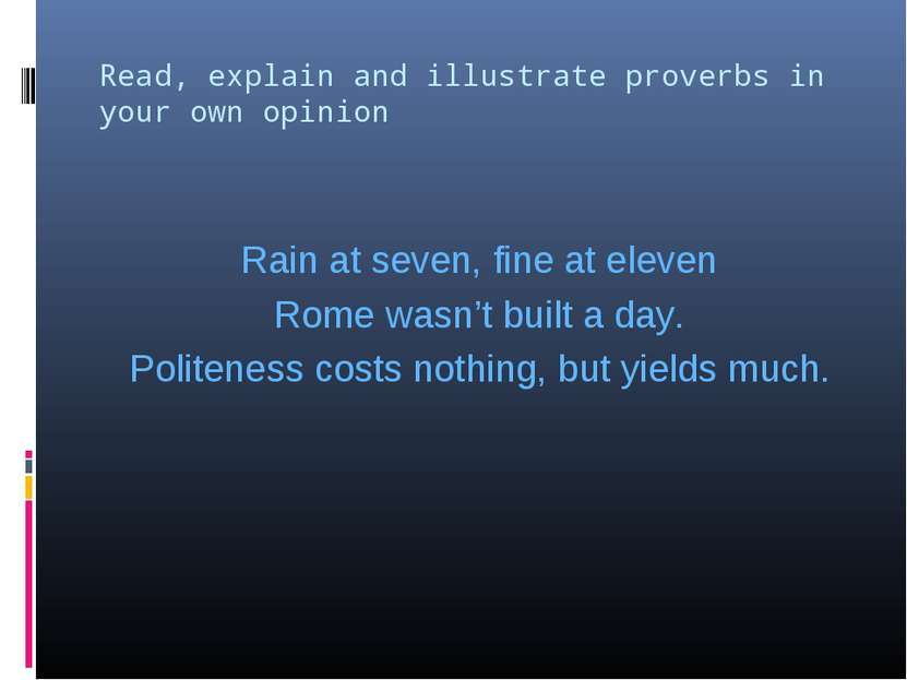 Read, explain and illustrate proverbs in your own opinion Rain at seven, fine...