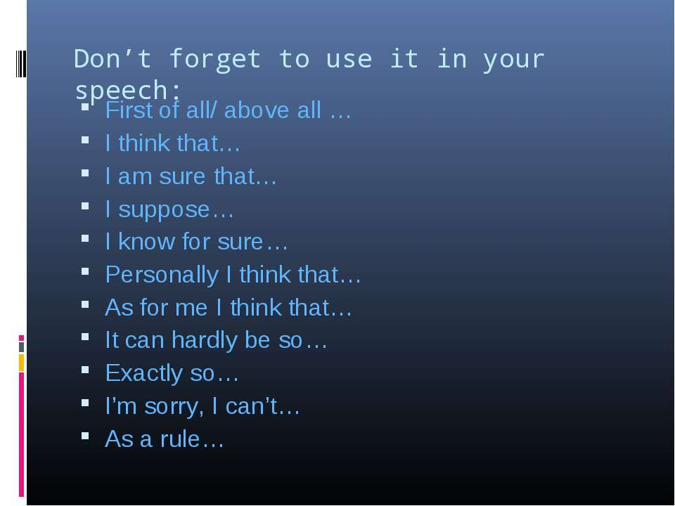 Don't forget to use it in your speech: First of all/ above all … I think that...