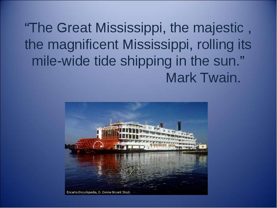 """""""The Great Mississippi, the majestic , the magnificent Mississippi, rolling i..."""
