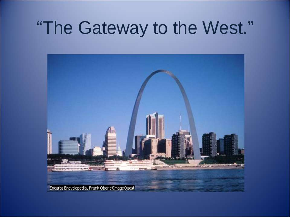 """""""The Gateway to the West."""""""