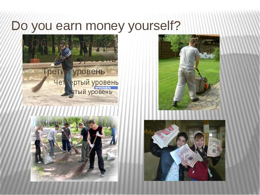 Do you earn money yourself?