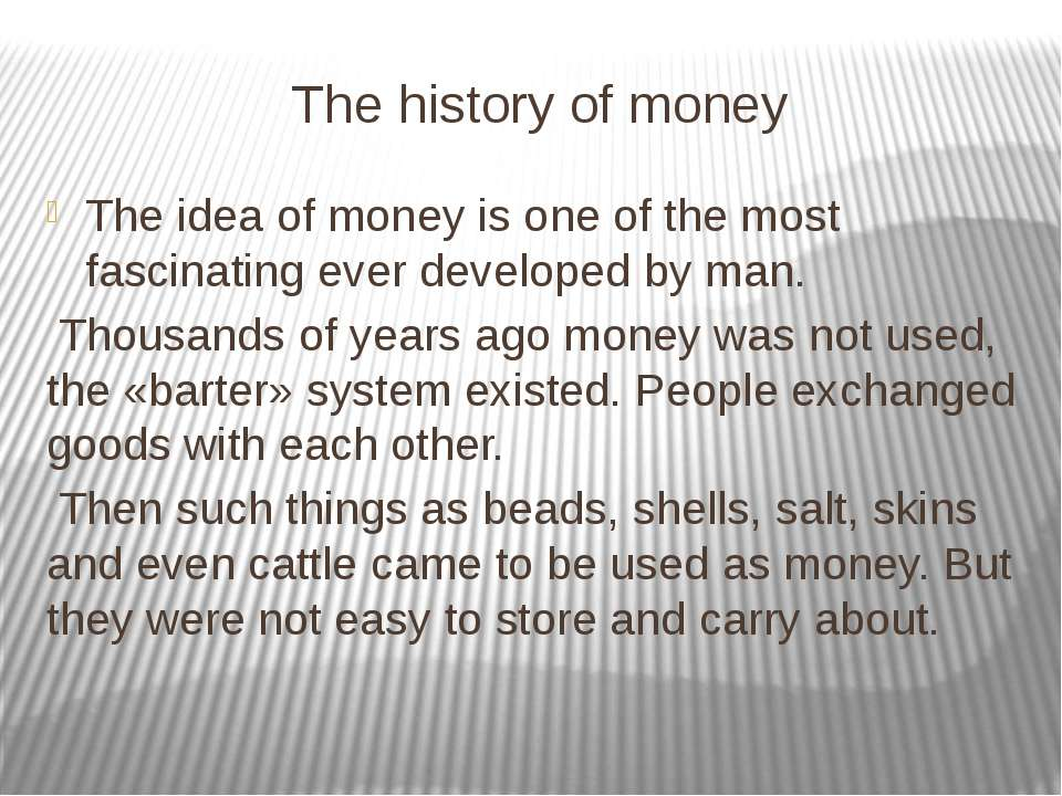 The history of money The idea of money is one of the most fascinating ever de...