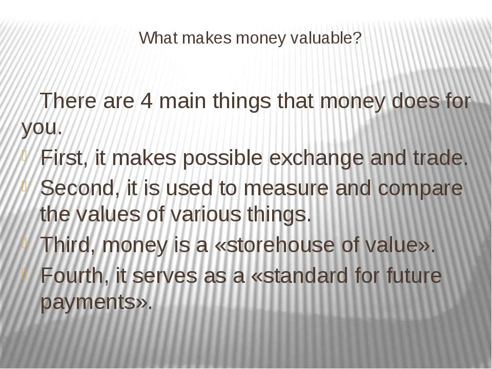 What makes money valuable? There are 4 main things that money does for you. F...
