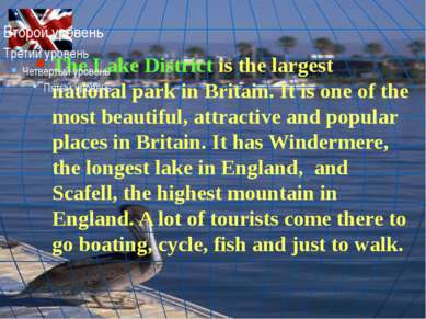 The Lake District is the largest national park in Britain. It is one of the m...
