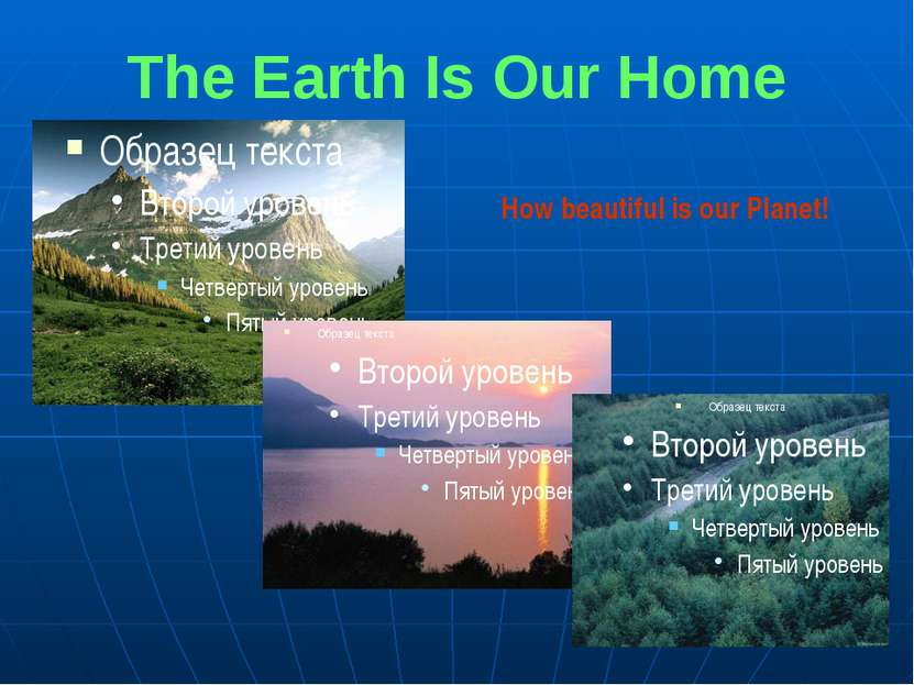 The Earth Is Our Home How beautiful is our Planet!