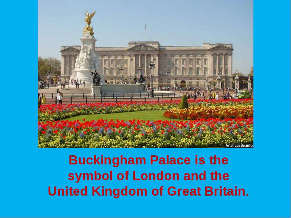 Buckingham Palace is the symbol of London and the United Kingdom of Great Bri...