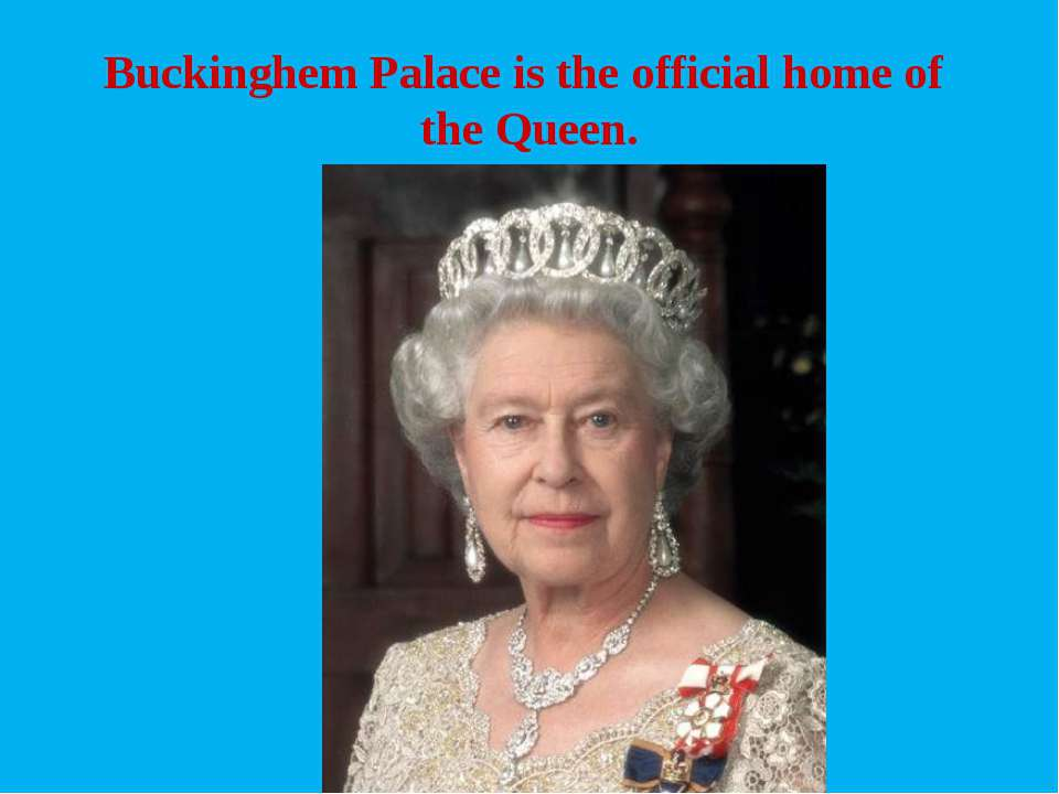 Buckinghem Palace is the official home of the Queen.