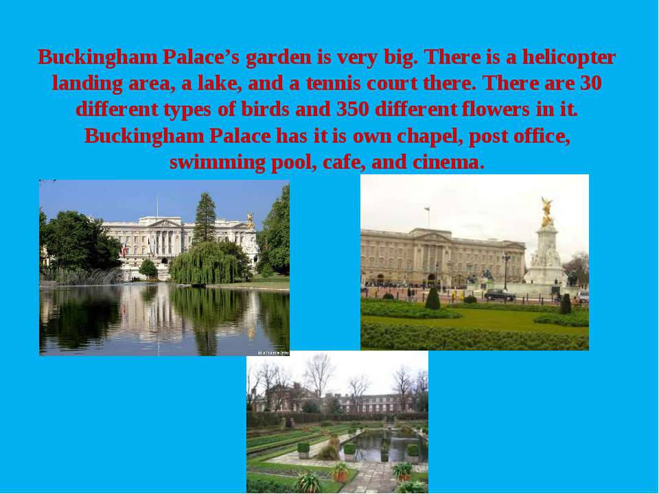 Buckingham Palace's garden is very big. There is a helicopter landing area, a...