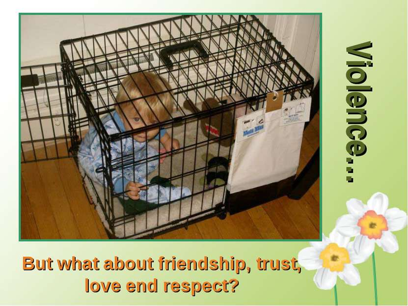 Violence… But what about friendship, trust, love end respect?
