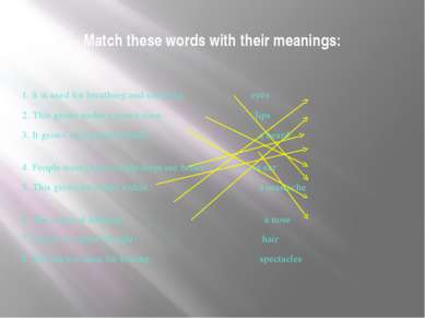 Match these words with their meanings: 1. It is used for breathing and smelli...