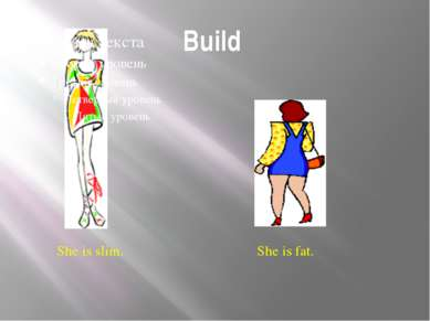 Build She is slim. She is fat. Build Is this girl slim or fat? Is this girl s...