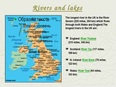 Rivers and lakes The longest river in the UK is the River Severn (220 miles, ...