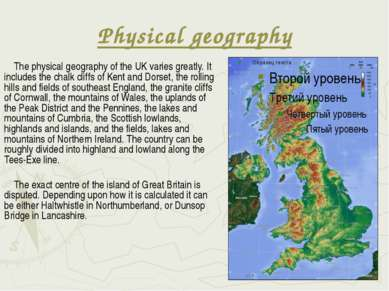 Physical geography The physical geography of the UK varies greatly. It includ...