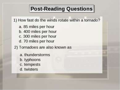 Post-Reading Questions 1) How fast do the winds rotate within a tornado? a. 8...