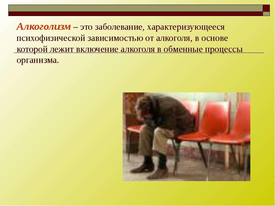 Алкоголизм – это заболевание, характеризующееся психофизической зависимостью ...