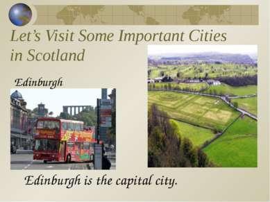 Let's Visit Some Important Cities in Scotland Edinburgh Edinburgh is the capi...
