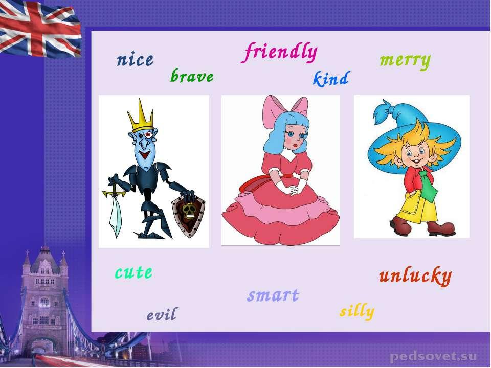 nice friendly merry cute smart unlucky evil silly brave kind