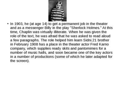 In 1903, he (at age 14) to get a permanent job in the theater and as a messen...