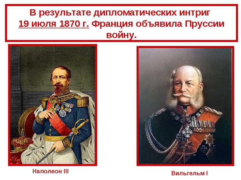 В результате дипломатических интриг 19 июля 1870 г. Франция объявила Пруссии ...