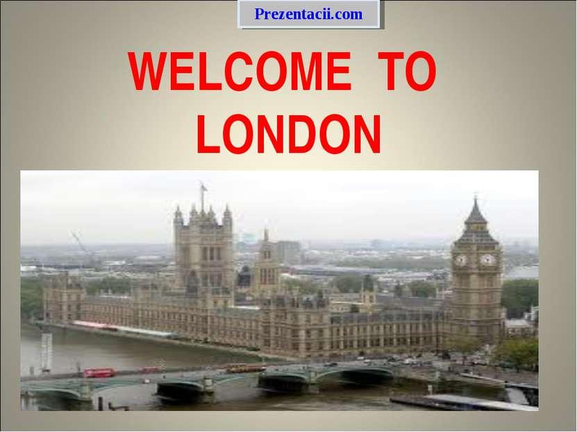 WELCOME TO LONDON Prezentacii.com
