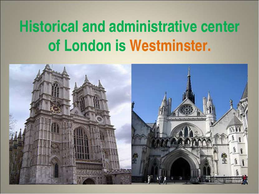 Historical and administrative center of London is Westminster.