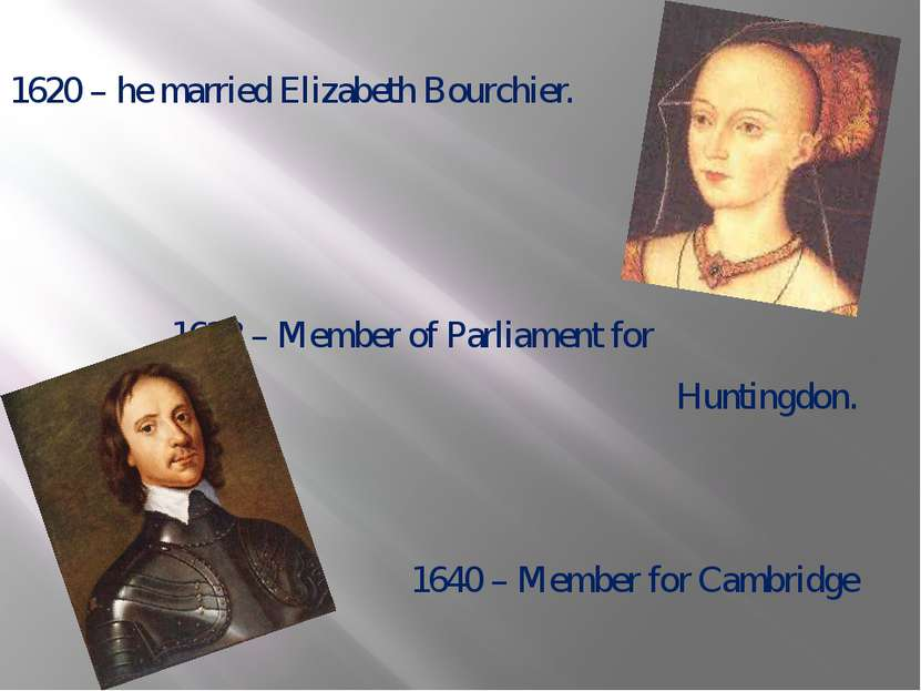 1620 – he married Elizabeth Bourchier. 1628 – Member of Parliament for Huntin...
