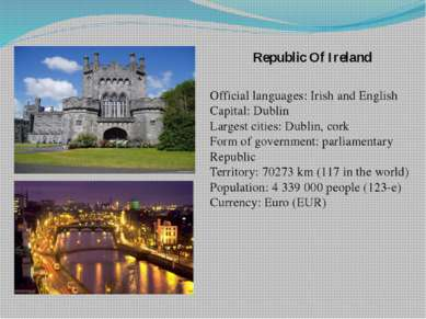 Republic Of Ireland Official languages: Irish and English Capital: Dublin Lar...