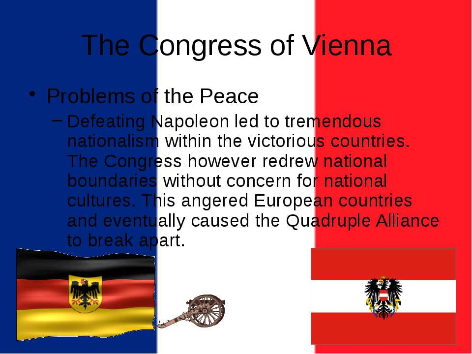 The Congress of Vienna Problems of the Peace Defeating Napoleon led to tremen...