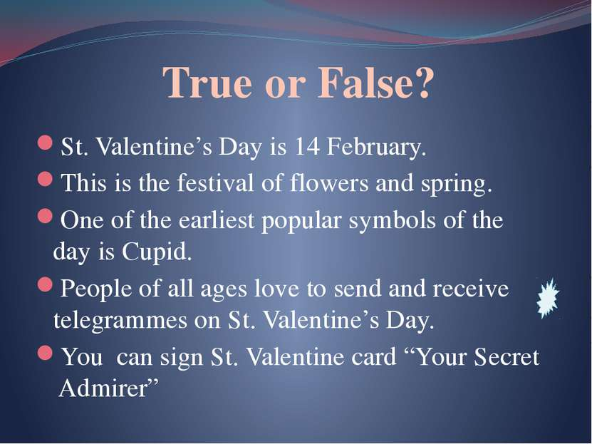 True or False? St. Valentine's Day is 14 February. This is the festival of fl...