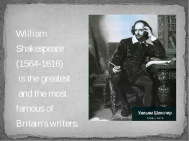 William Shakespeare (1564-1616) is the greatest and the most famous of Britai...