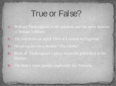 William Shakespeare is the greatest and the most famous of Britain's writes. ...