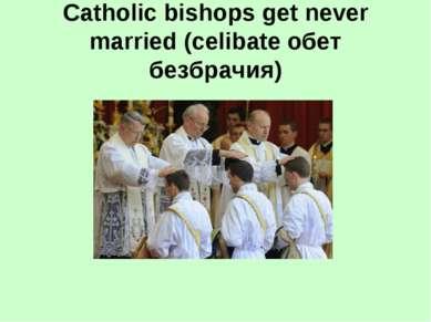 Catholic bishops get never married (celibate обет безбрачия)