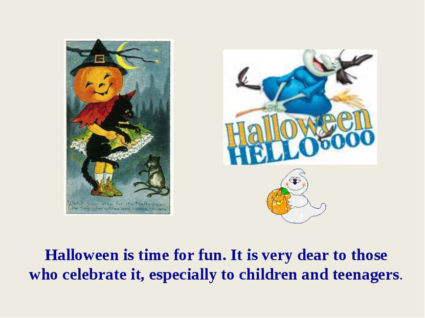 Halloween is time for fun. It is very dear to those who celebrate it, especia...