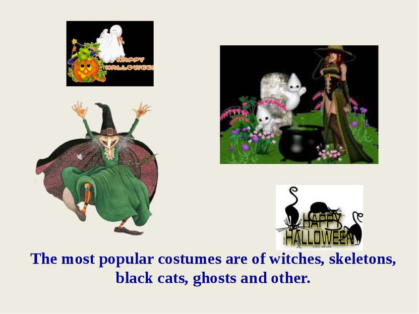 The most popular costumes are of witches, skeletons, black cats, ghosts and o...